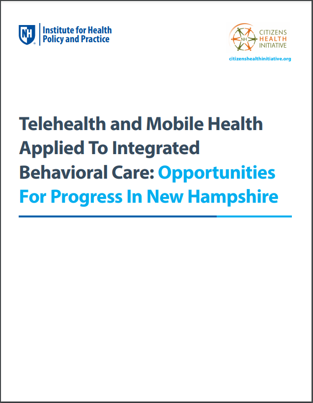 Telehealth and Mobile Health Applied to Behavioral Care: Opportunities for Progress in New Hampshire Report